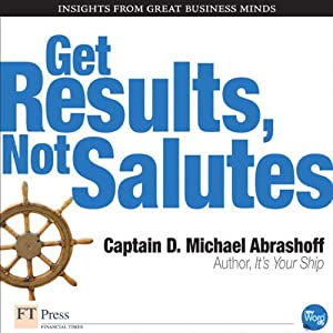 Get Results, Not Salutes | [D. Michael Abrashoff]