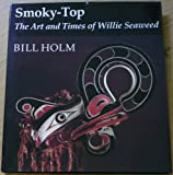 Smoky-Top, the Art and Times of Willie Seaweed (Thomas Burke Memorial Washington State Museum Monograph, 3)