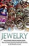 Jewelry: The Ultimate Jewelry Making...