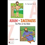 Adam to Zacchaeus: The Men of the Bible: An Alphabet Book | Monica L. Britt