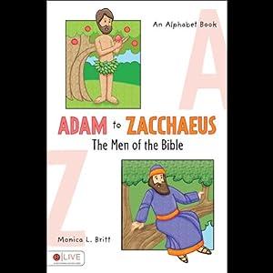 Adam to Zacchaeus: The Men of the Bible: An Alphabet Book | [Monica L. Britt]