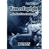 Wenn es Engel gibt ... die Kraft der Mutterliebe Roman