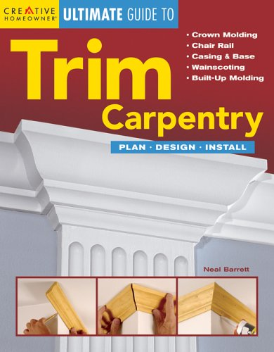 The Ultimate Guide to Trim Carpentry: Plan, Design, Install (English and English Edition)