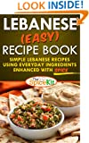 Lebanese (EASY) Recipe Book: Simple Lebanese recipes using everyday ingredients enhanced with SPICE (The Spice Kit)
