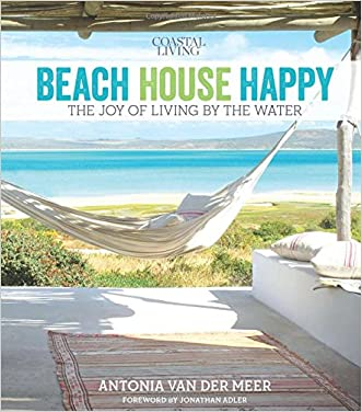 Coastal Living Beach House Happy: The Joy of Living by the Water
