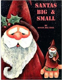 Santas Big & Small: Susan Jill Hall: Amazon.com: Books
