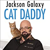Cat Daddy: What the World's Most Incorrigible Cat Taught Me About Life, Love, and Coming Clean | [Jackson Galaxy, Joel Derfner]