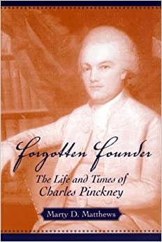 Forgotten Founder: The Life and Times of Charles Pinckney by Marty D. Matthews