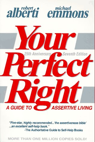 Your Perfect Right: A Guide to Assertive Living, Alberti, Robert E.; Emmons, Michael