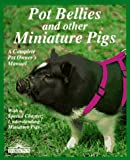 Pot Bellies and Other Miniature Pigs (Complete Pet Owners Manuals)