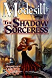 The Shadow Sorceress (Spellsong Cycle, Book 4) (031287877X) by Modesitt, L. E.