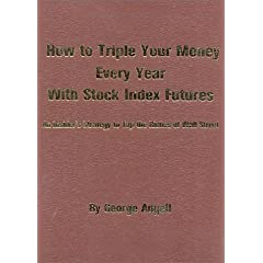 How to Triple Your Money Every Year with Stock Index Futures: An Insider's Strategy to Tap the Riches of Wall Street George Angell