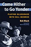 img - for Come Hither to Go Yonder: Playing Bluegrass with Bill Monroe (Music in American Life) book / textbook / text book