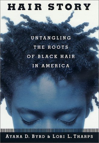 Hair Story : Untangling the Roots of Black Hair in America: Ayana Byrd, Lori Tharps: 9780312265991: Amazon.com: Books