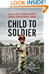 Child to Soldier: Stories from Joseph...