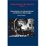 """Schwarzpulver f�r Survival: Improvisation von Schwarzpulver und �hnlichen Mischungen. Band 1von """"Manuel Baetz"""""""