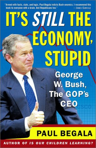 It's Still the Economy, Stupid : George W. Bush, The GOP's CEO, PAUL BEGALA