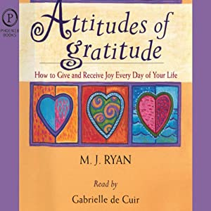 Attitudes of Gratitude: How to Give and Receive Joy Every Day of Your Life | [M. J. Ryan]