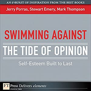 Swimming Against the Tide of Opinion: Self-Esteem Built to Last | [Mark Thompson, Jerry Porras, Stewart Emery]