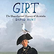 Girt: The Unauthorised History of Australia (       UNABRIDGED) by David Hunt Narrated by David Hunt