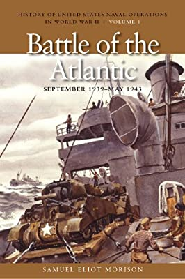 Battle Of The Atlantic, September 1939 - May 1943, The (History of United States Naval Operations in World War II, Volume 1)