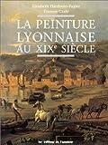 img - for La peinture lyonnaise au XIXe siecle (French Edition) book / textbook / text book