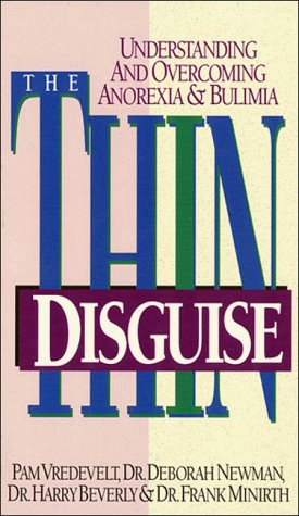 The Thin Disguise: Understanding and Overcoming Anorexia & Bulimia, DEBORAH NEWMAN, HARRY BEVERLY, FRANK MINIRTH