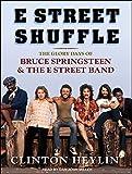 Clinton Heylin E Street Shuffle: The Glory Days of Bruce Springsteen and the E Street Band
