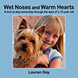 img - for Wet Noses And Warm Hearts, A Look At Dog Ownership Through The Eyes Of A 10-Year-Old book / textbook / text book