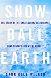 img - for Snowball Earth: The Story of the Great Global Catastrophe That Spawned Life as We Know It book / textbook / text book