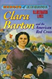 Clara Barton and the American Red Cross (Heroes of America) (1596792558) by Marko, Eve