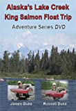 Alaska Fishing: DVD & Ultimate Guide! Lake Creek King Salmon Float Trip
