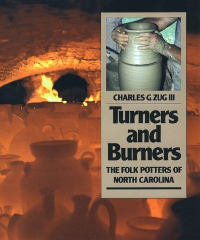 Turners and Burners: The Folk Potters of North Carolina (Fred W. Morrison Series in Southern Studies) from The University of North Carolina Press