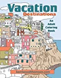 Vacation Destinations: An Adult Coloring Book