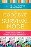 img - for Say Goodbye to Survival Mode: 9 Simple Strategies to Stress Less, Sleep More, and Restore Your Passion for Life book / textbook / text book