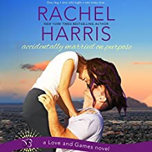 Accidentally Married on Purpose: Love and Games, Book 3 Audiobook by Rachel Harris Narrated by Sophie Amoss