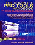 The Complete Pro Tools Handbook: Pro Tools/HD, Pro Tools/24 MIX and Pro Tools LE for Home, Project and Professional Studios