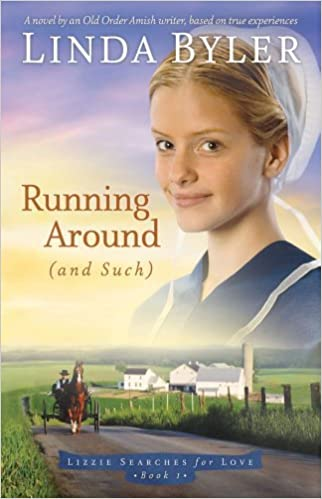 Running Around (and such): A Novel Based On True Experiences From An Amish Writer! (Lizzie Searches for Love Book 1)