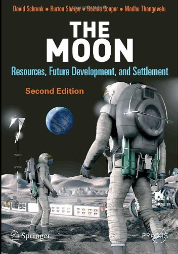 The Moon: Resources, Future Development and Settlement (Springer Praxis Books / Space Exploration)