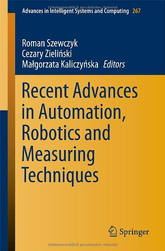Recent Advances In Automation, Robotics And Measuring Techniques (Advances In Intelligent Systems And Computing)