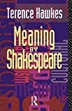 Meaning by Shakespeare (0415074517) by Hawkes, Terence