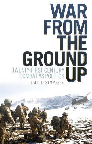 War From the Ground Up: Twenty-First Century Combat as Politics (Columbia/Hurst)