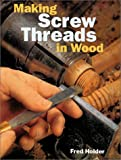 Making Screw Threads in Wood by Fred Holder