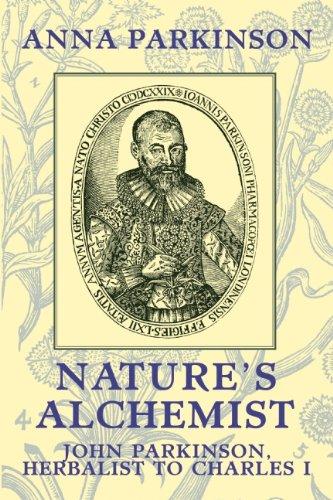 Nature s Alchemist: John Parkinson, Herbalist