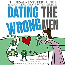 Dating the Wrong Men: The Misadventurer's Guide Through Bad Relationship Choices (       UNABRIDGED) by Kelly A. Rossi Narrated by Kelly Rossi