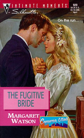 Fugitive Bride  (Cameron Utah) (Silhouette Intimate Moments, 920), MARGARET WATSON