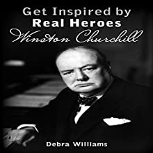 Get Inspired by Real Heroes: Winston Churchill Audiobook by Debra Williams Narrated by Sangita Chauhan