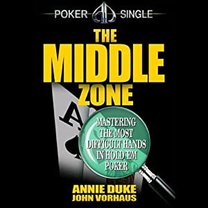 The Middle Zone: Mastering the Most Difficult Hands in Hold'em Poker | [Annie Duke, John Vorhaus]