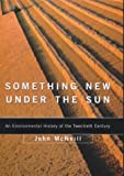 J. R. McNeill Something New Under the Sun: An Environmental History of the World in the 20th Century (Allen Lane History)