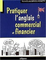 Pratiquer l'anglais commercial et financier par Marie-Claude Appriou-Rossetti